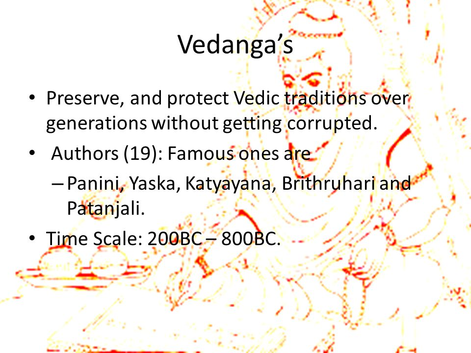 Vedanga's Preserve, and protect Vedic traditions over generations without getting corrupted. Authors (19): Famous ones are.
