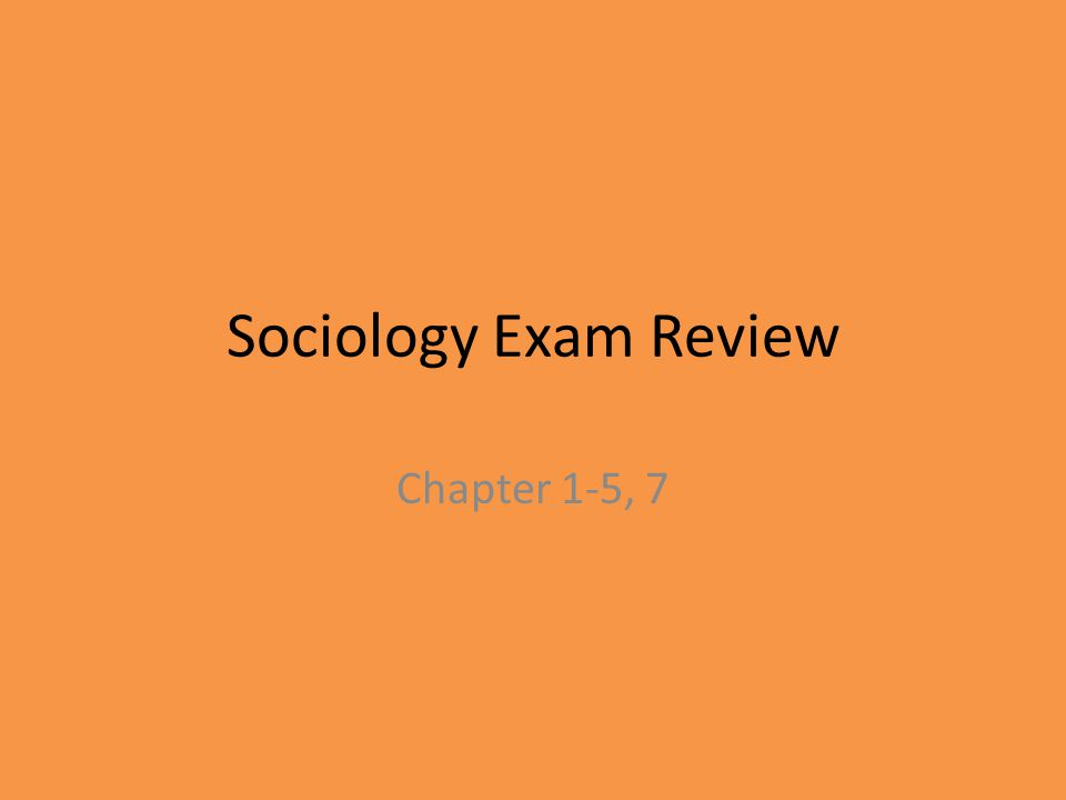 Sociology Exam Review Chapter 1-5, 7