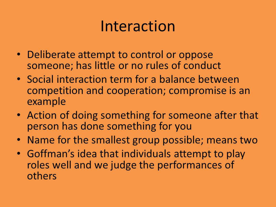 Interaction Deliberate attempt to control or oppose someone; has little or no rules of conduct.