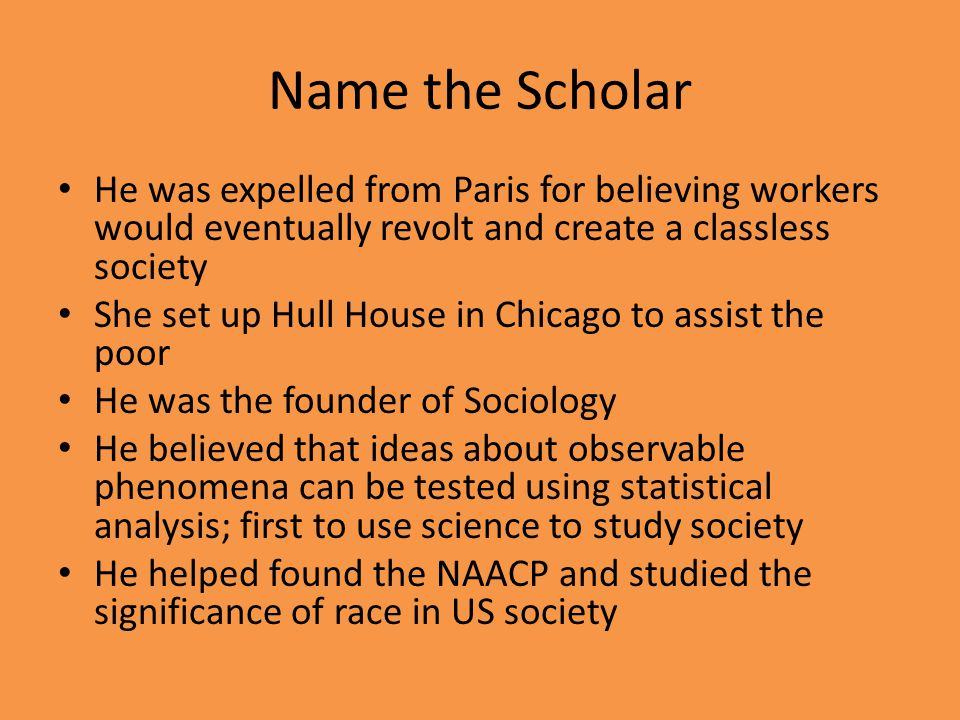 Name the Scholar He was expelled from Paris for believing workers would eventually revolt and create a classless society.
