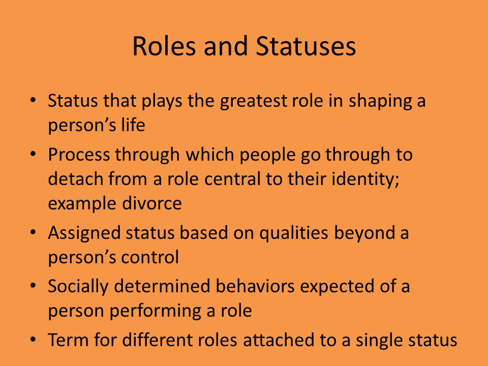 Roles and Statuses Status that plays the greatest role in shaping a person's life.