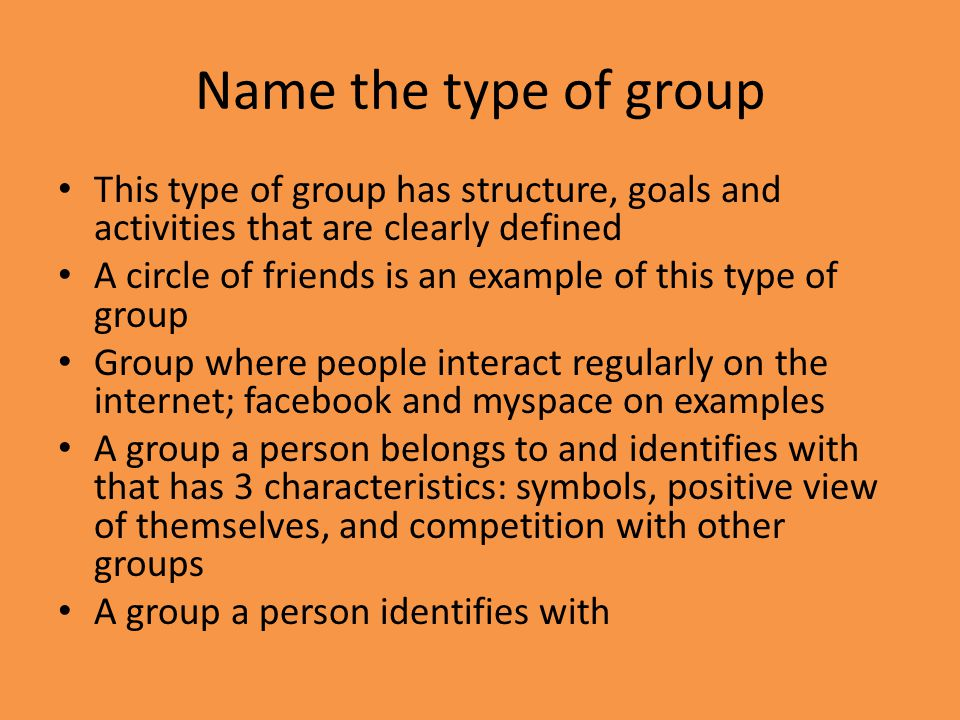Name the type of group This type of group has structure, goals and activities that are clearly defined.