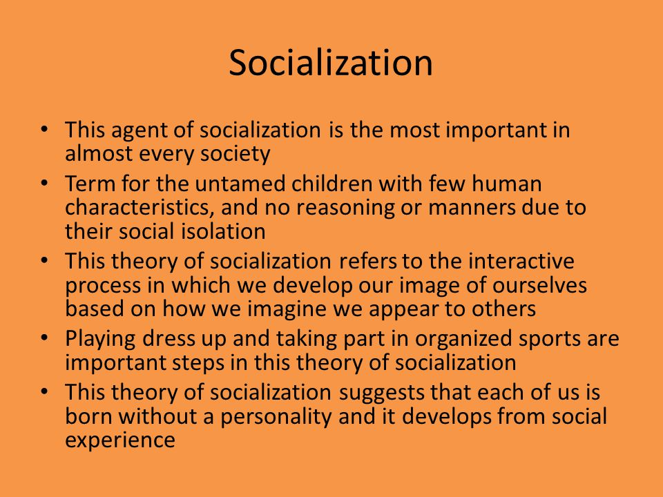 Socialization This agent of socialization is the most important in almost every society.