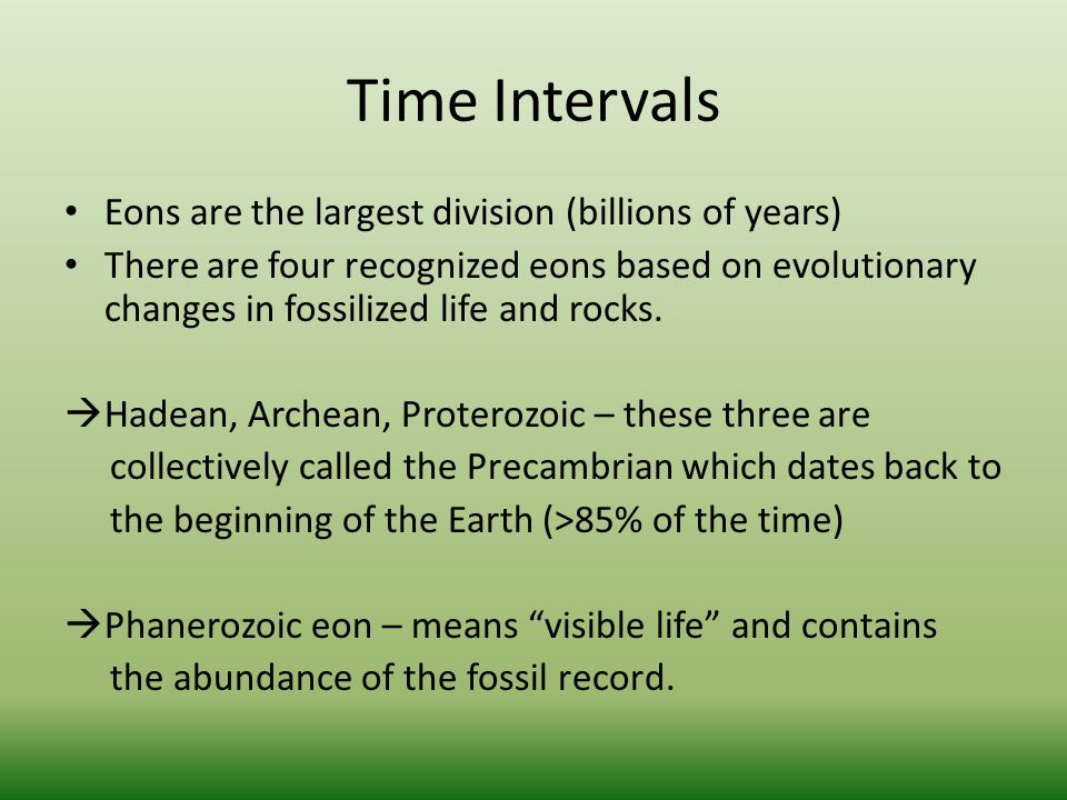 Time Intervals Eons are the largest division (billions of years)