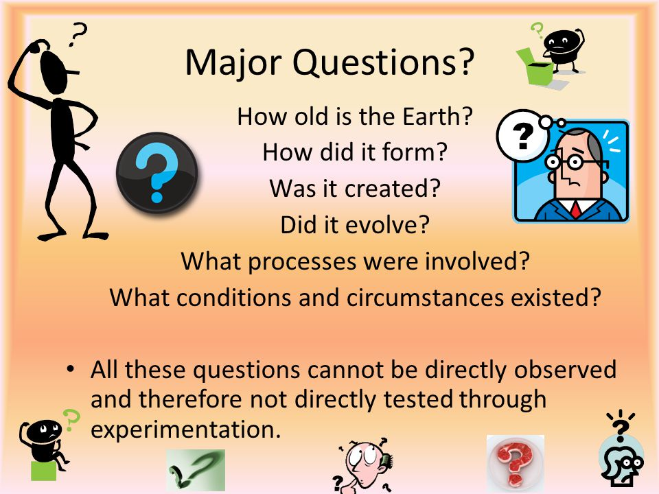 Major Questions How old is the Earth How did it form