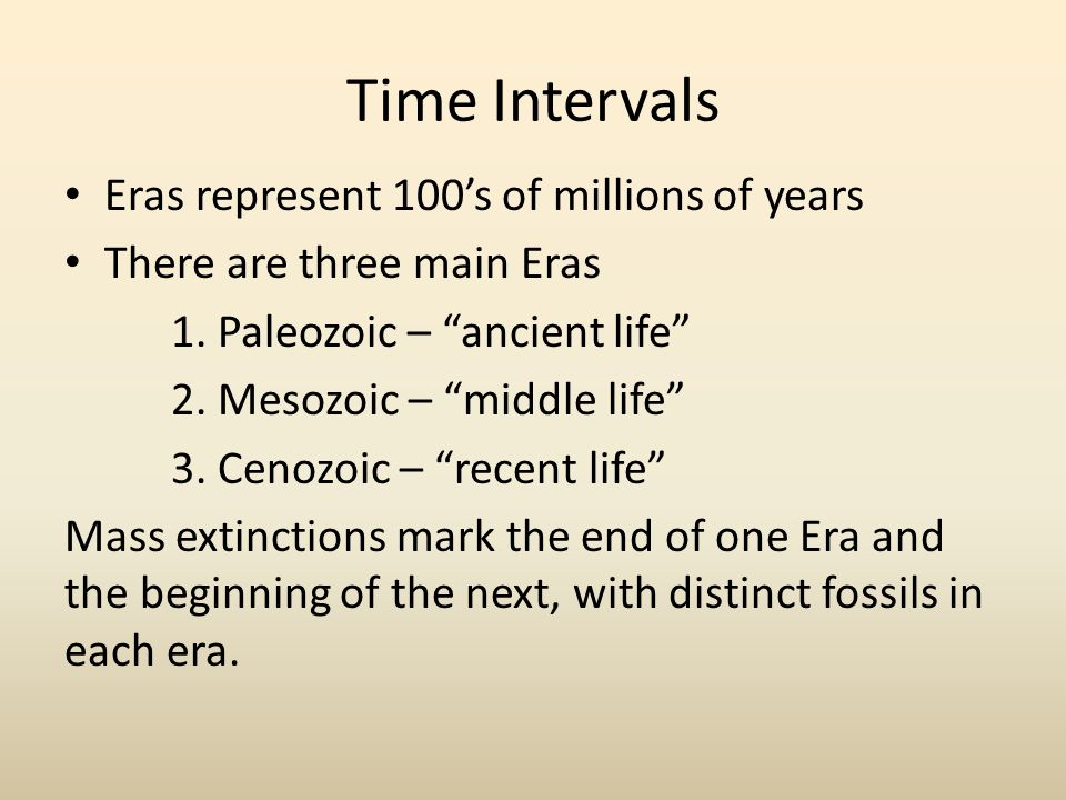 Time Intervals Eras represent 100's of millions of years