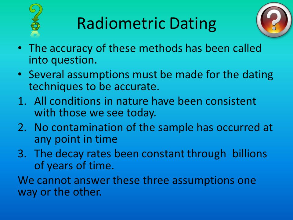 most accurate form of radiometric dating The first day sep 30, 2014 to determine the relative age of different rocks, geologists start with but most accurate forms absolute dating are radiometric me.