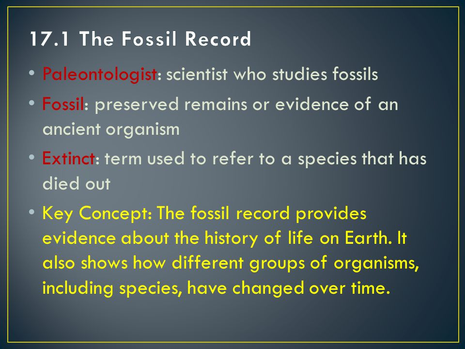 17.1 The Fossil Record Paleontologist: scientist who studies fossils