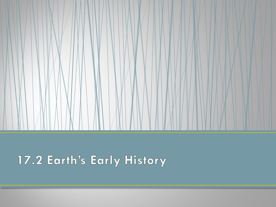 17.2 Earth's Early History