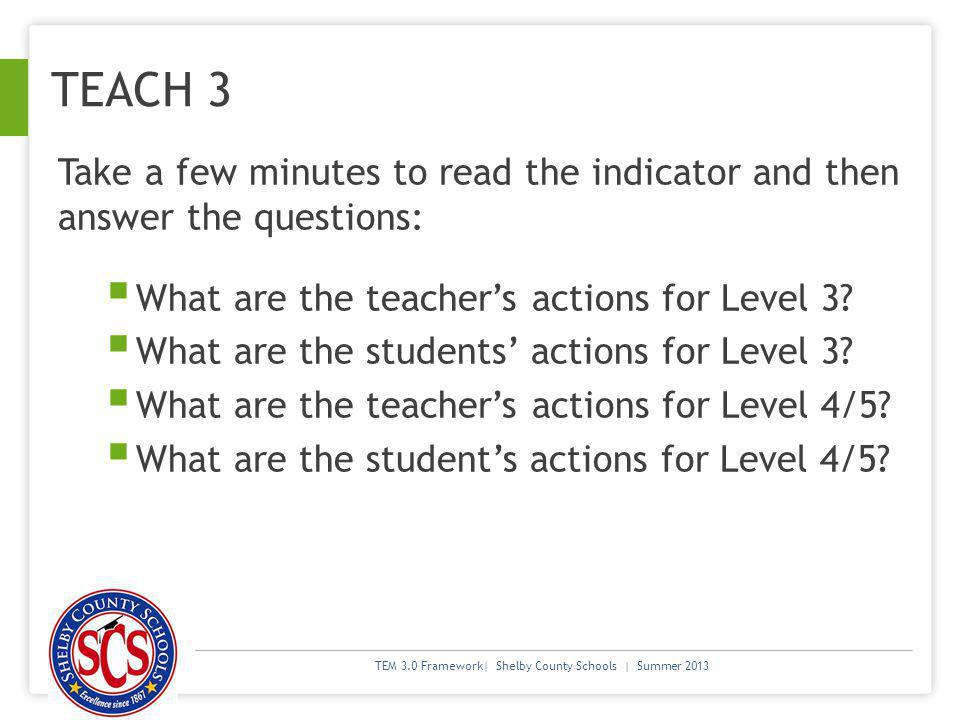 TEACH 3 Take a few minutes to read the indicator and then answer the questions: What are the teacher's actions for Level 3