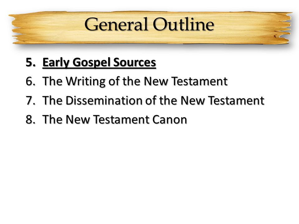 General Outline Early Gospel Sources The Writing of the New Testament