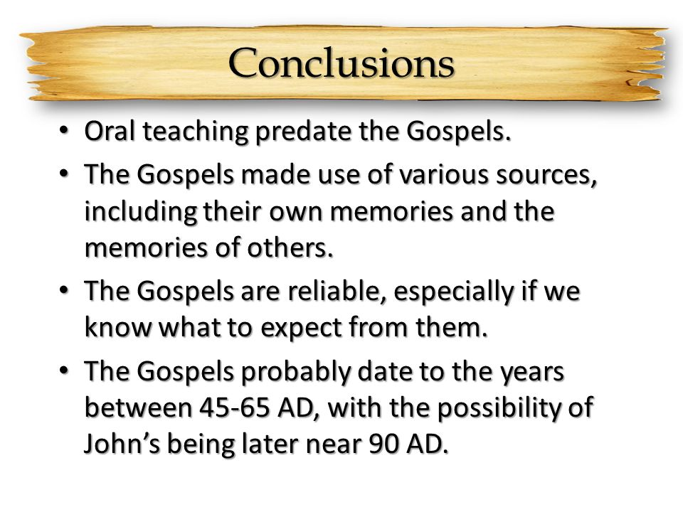 Conclusions Oral teaching predate the Gospels.