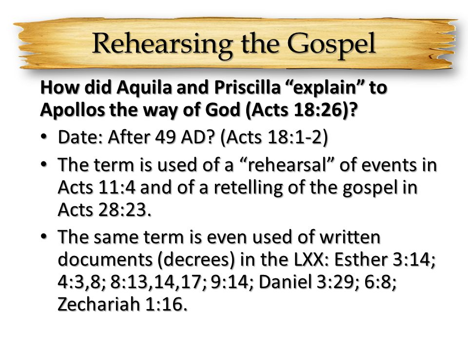 Rehearsing the Gospel How did Aquila and Priscilla explain to Apollos the way of God (Acts 18:26)