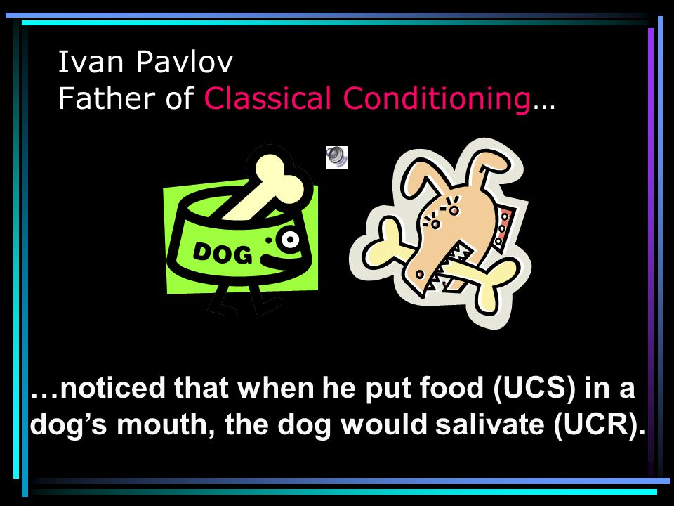 Ivan Pavlov Father of Classical Conditioning…