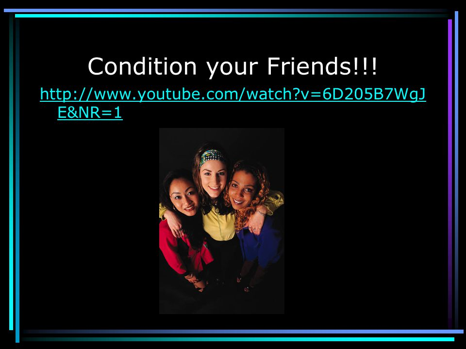 Condition your Friends!!!