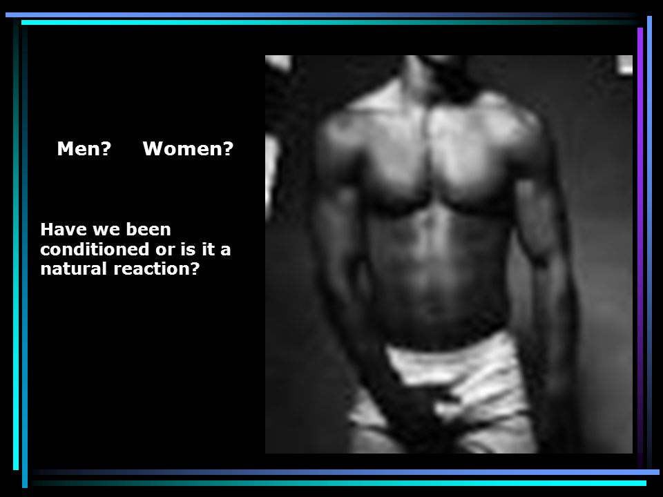 Men Women Have we been conditioned or is it a natural reaction