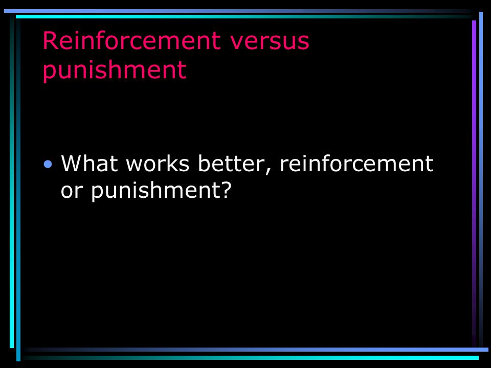 Reinforcement versus punishment