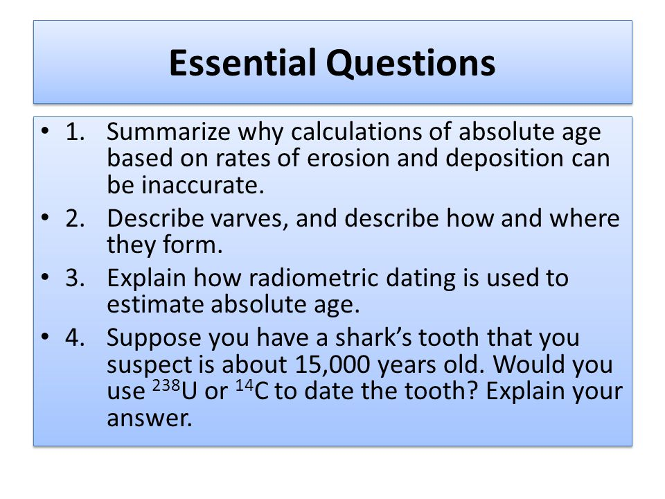 how do you use absolute dating Quick answer absolute dating is a method of determining the specific date of a paleontological or archaeological artifact or location based on a specific time scale or calendar scientists base absolute dating on measurable physical or chemical changes or on written records of events.