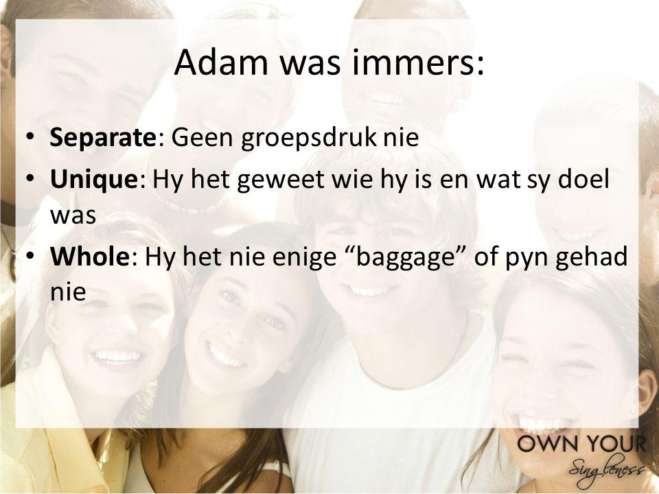 Adam was immers: Separate: Geen groepsdruk nie