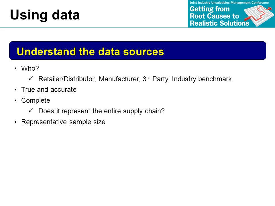Using data Understand the data sources Who