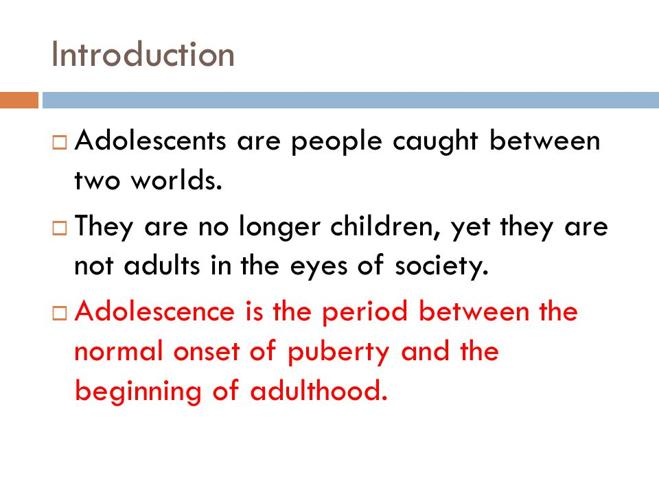 Introduction Adolescents are people caught between two worlds.
