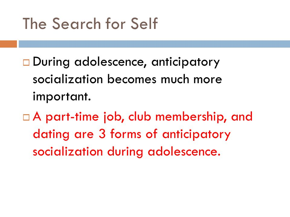 The Search for Self During adolescence, anticipatory socialization becomes much more important.