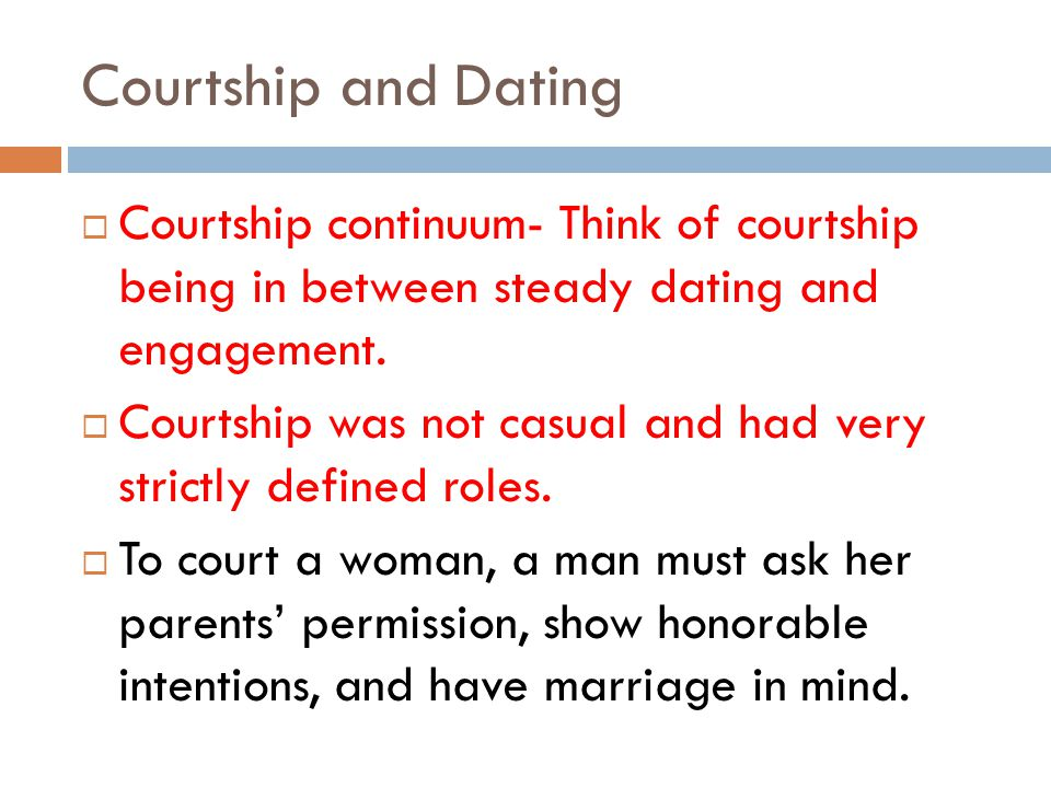 Courtship and Dating Courtship continuum- Think of courtship being in between steady dating and engagement.