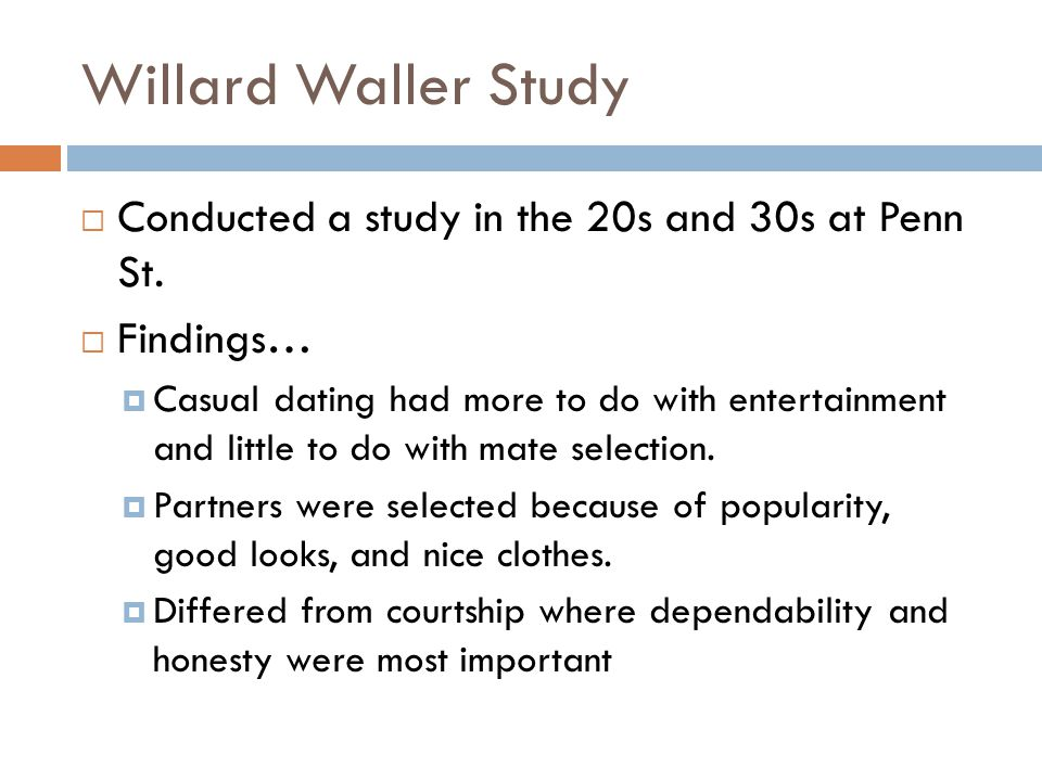 Willard Waller Study Conducted a study in the 20s and 30s at Penn St.