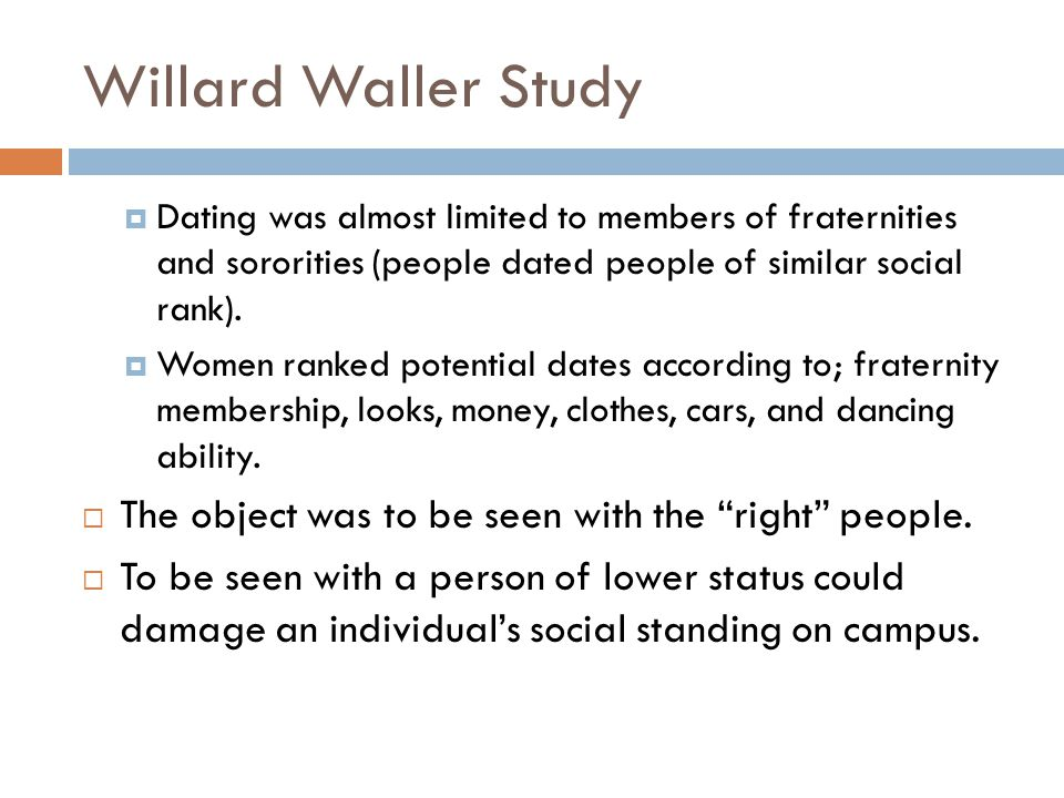 Willard Waller Study Dating was almost limited to members of fraternities and sororities (people dated people of similar social rank).