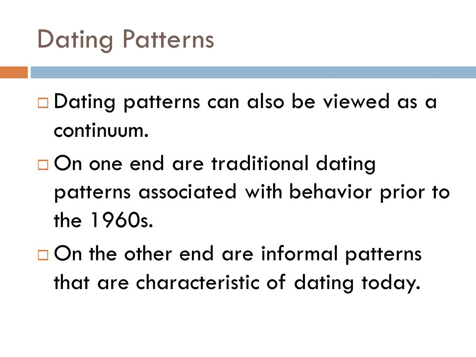 Dating Patterns Dating patterns can also be viewed as a continuum.