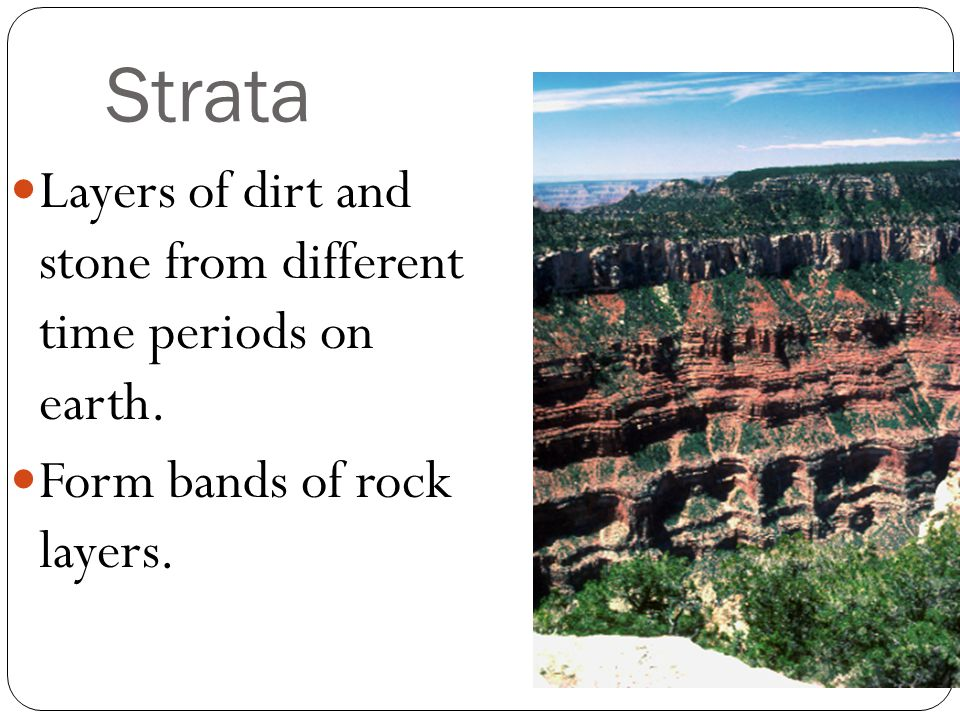 Strata Layers of dirt and stone from different time periods on earth.