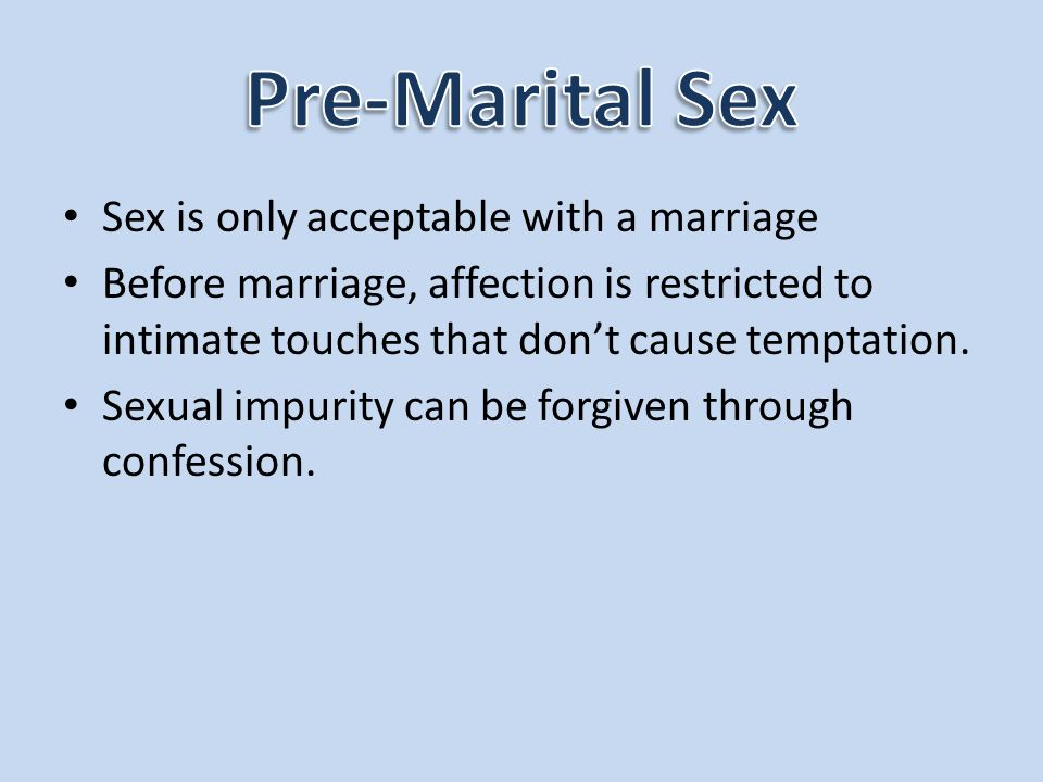 Pre-Marital Sex Sex is only acceptable with a marriage