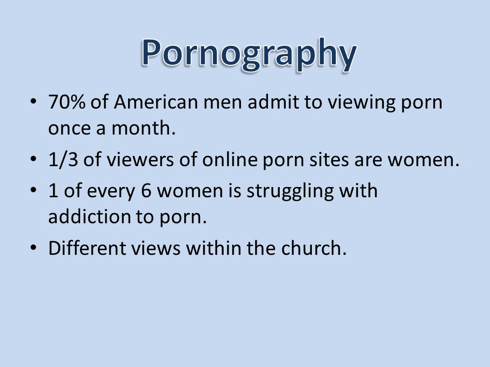 Pornography 70% of American men admit to viewing porn once a month.