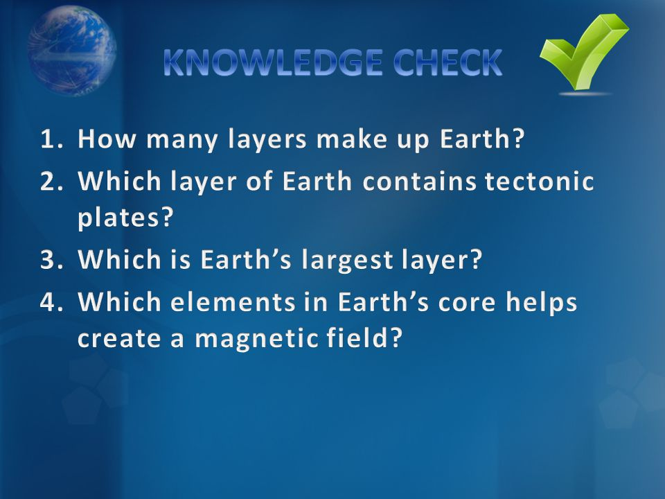 KNOWLEDGE CHECK How many layers make up Earth