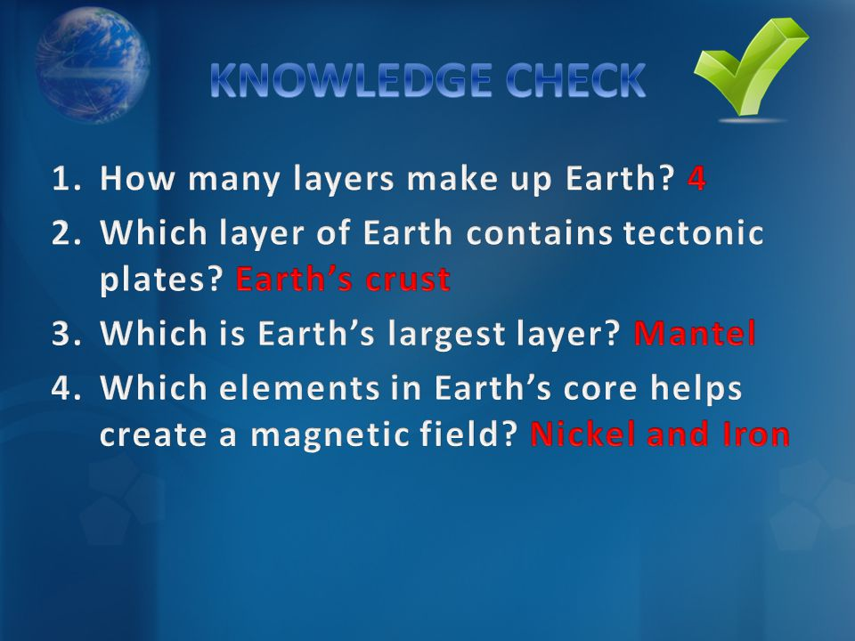 KNOWLEDGE CHECK How many layers make up Earth 4