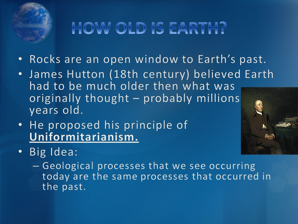 HOW OLD IS EARTH Rocks are an open window to Earth's past.