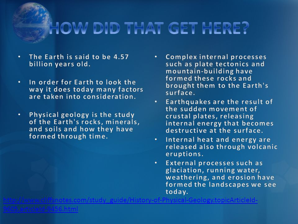 HOW DID THAT GET HERE The Earth is said to be 4.57 billion years old.
