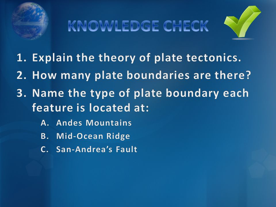 KNOWLEDGE CHECK Explain the theory of plate tectonics.