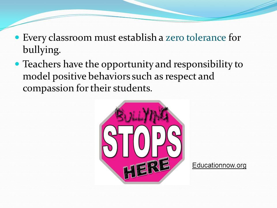 Every classroom must establish a zero tolerance for bullying.