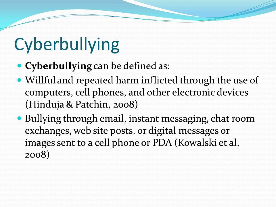 Cyberbullying Cyberbullying can be defined as: