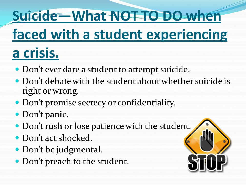 Suicide—What NOT TO DO when faced with a student experiencing a crisis.