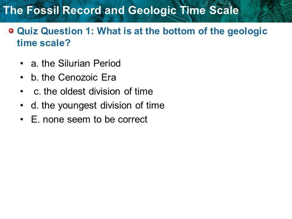Quiz Question 1: What is at the bottom of the geologic time scale