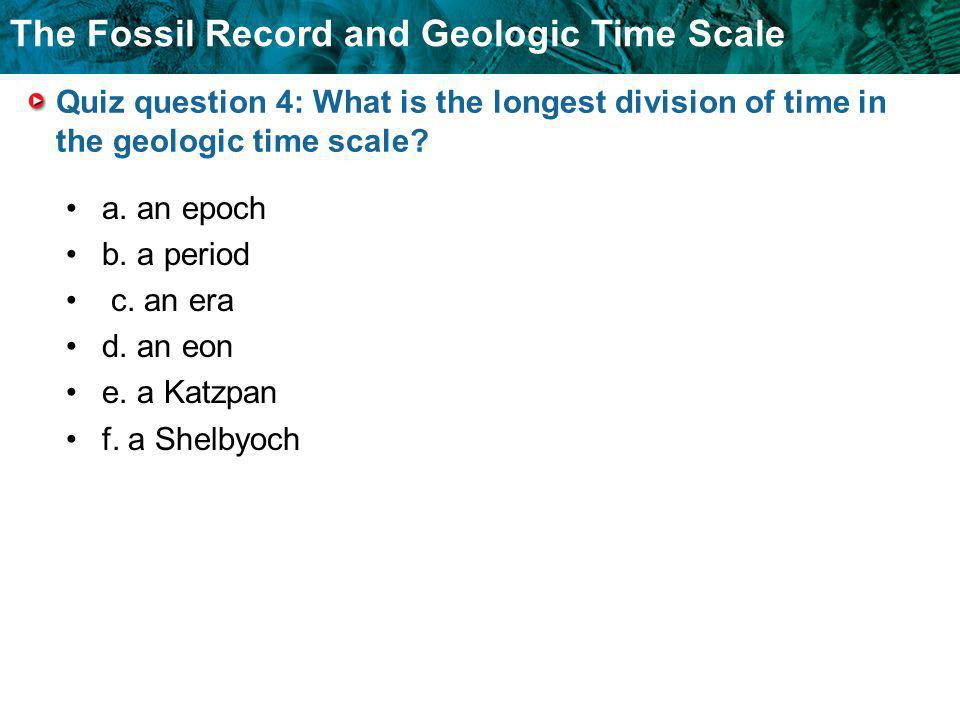 Quiz question 4: What is the longest division of time in the geologic time scale