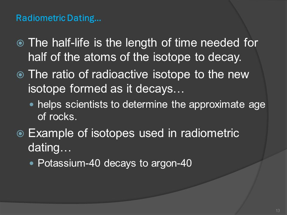 Example of isotopes used in radiometric dating…