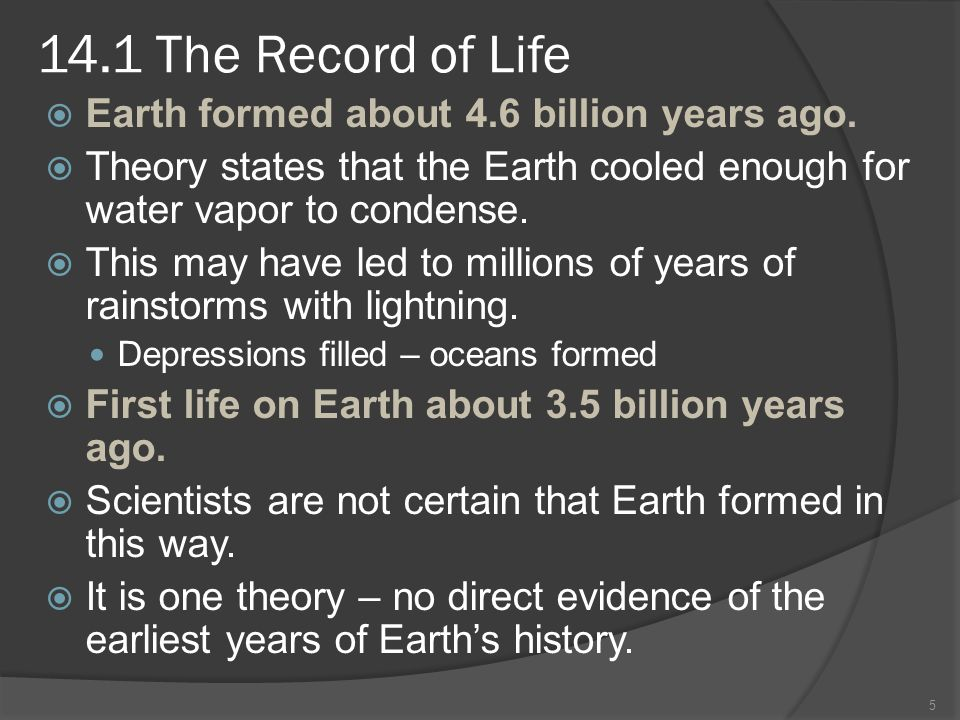 14.1 The Record of Life Earth formed about 4.6 billion years ago.