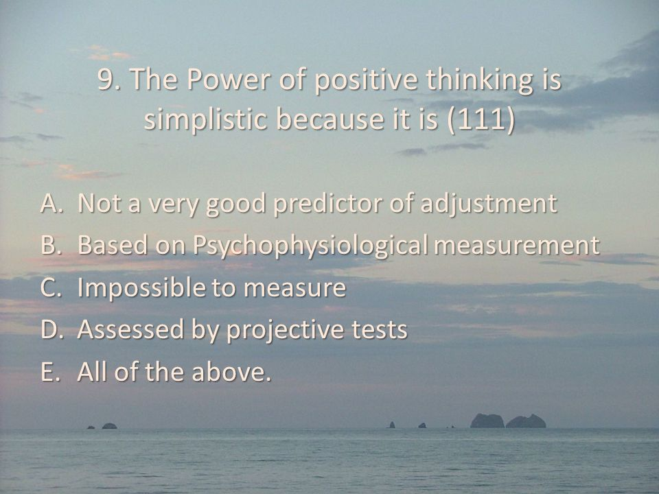 9. The Power of positive thinking is simplistic because it is (111)