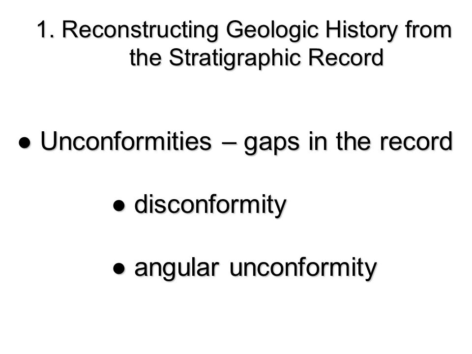 ● Unconformities – gaps in the record ● disconformity