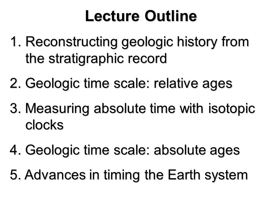 Lecture Outline Reconstructing geologic history from the stratigraphic record. 2. Geologic time scale: relative ages.