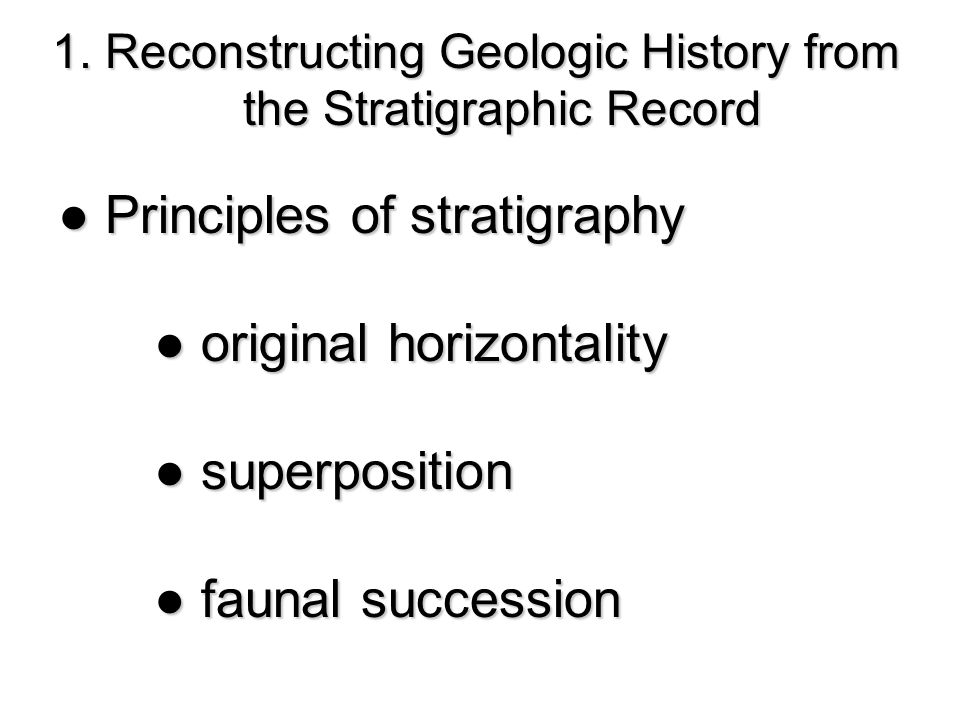 ● Principles of stratigraphy ● original horizontality ● superposition