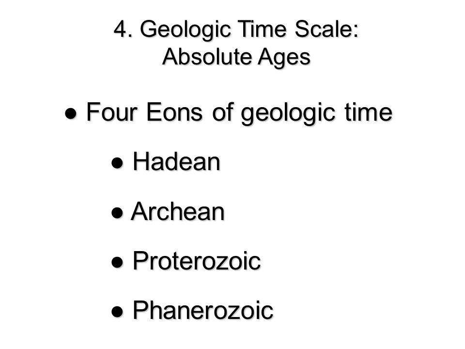 ● Four Eons of geologic time ● Hadean ● Archean ● Proterozoic